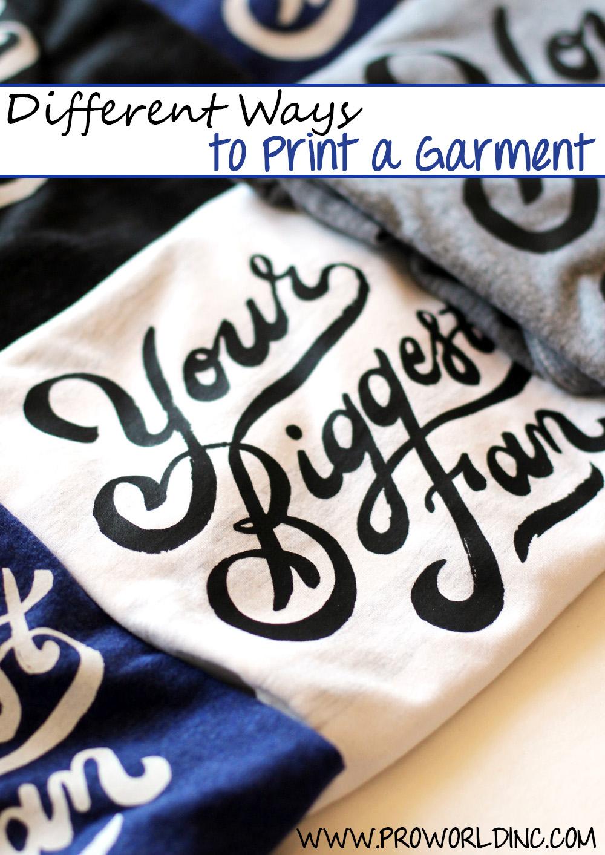 Different Ways To Print A Garment Pro World Inco World Inc