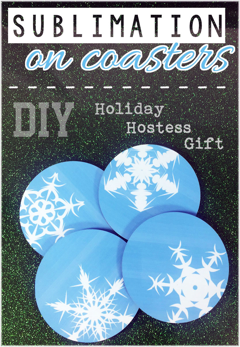DIY Holiday Hostess Gift - Sublimation on Coasters