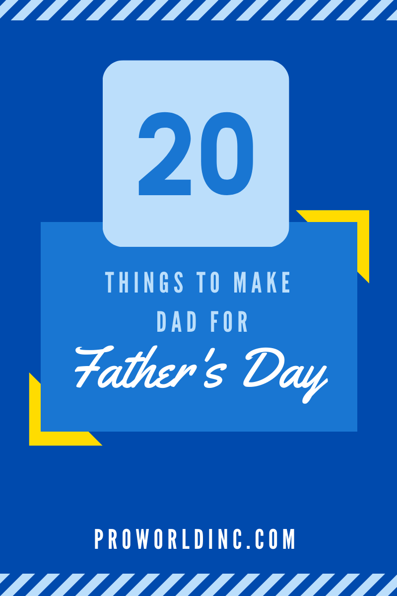 20 things to make dad for fathers day